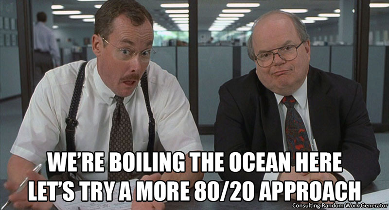 We're boiling the ocean here. Let's try a more 80/20 approach